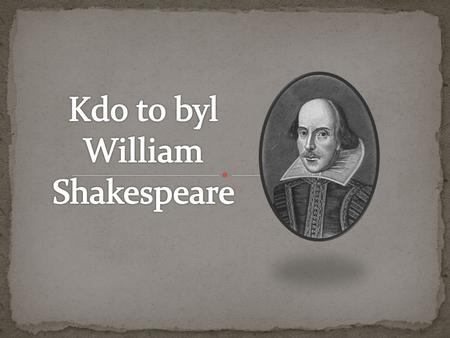 Kdo to byl William Shakespeare