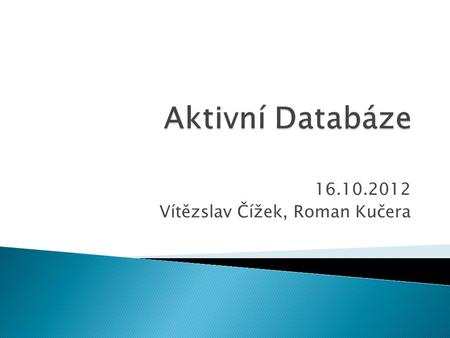 16.10.2012 Vítězslav Čížek, Roman Kučera.  Advanced Database Systems by Zaniolo, Ceri, Faloutsos, Snodgrass, Subrahmanian and Zicari Morgan Kaufmann,