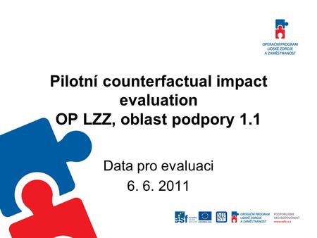 Pilotní counterfactual impact evaluation OP LZZ, oblast podpory 1.1 Data pro evaluaci 6. 6. 2011.