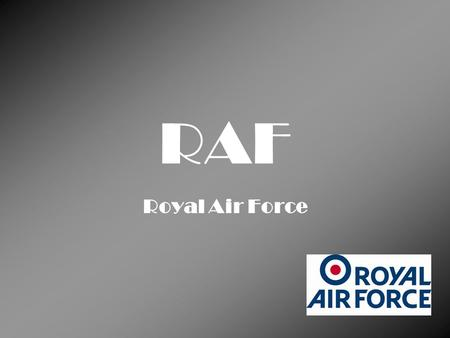 RAF Royal Air Force.