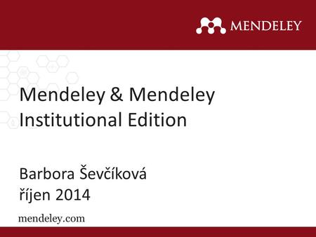Mendeley & Mendeley Institutional Edition Barbora Ševčíková říjen 2014 mendeley.com.