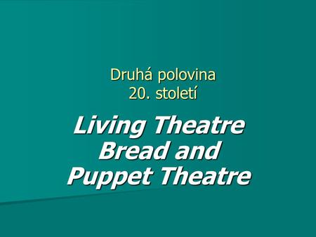 Druhá polovina 20. století Living Theatre Bread and Puppet Theatre.