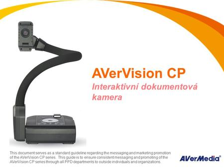 AVerVision CP Interaktivní dokumentová kamera This document serves as a standard guideline regarding the messaging and marketing promotion of the AVerVision.