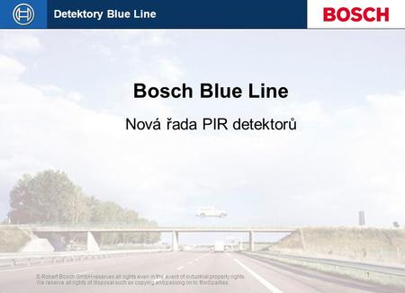 Detektory Blue Line © Robert Bosch GmbH reserves all rights even in the event of industrial property rights. We reserve all rights of disposal such as.