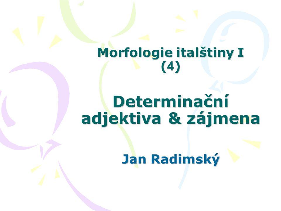 Morfologie italštiny I (4) Determinační adjektiva & zájmena
