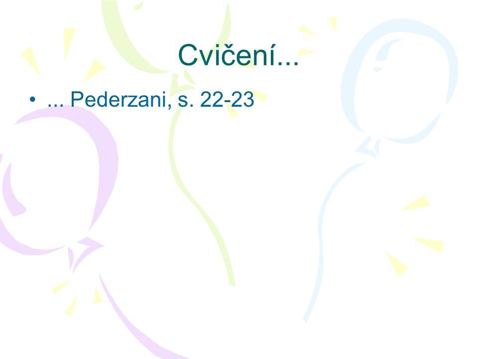 Cvičení... ... Pederzani, s. 22-23