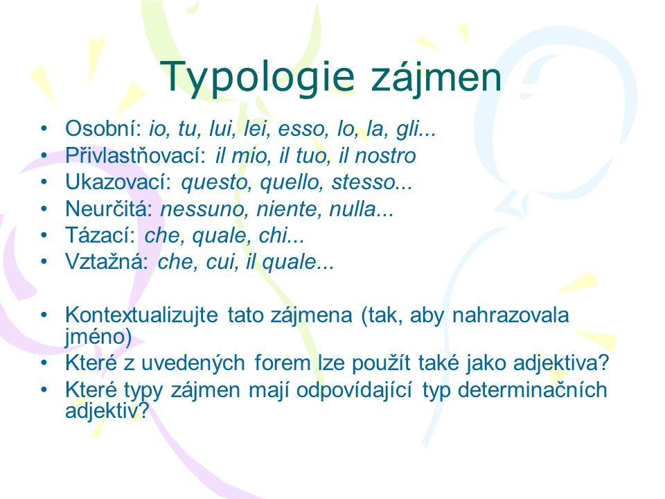 Typologie zájmen Osobní: io, tu, lui, lei, esso, lo, la, gli...
