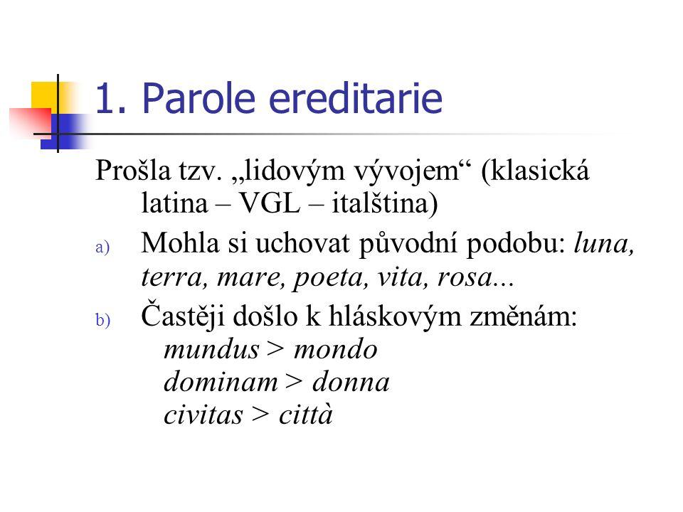 """1. Parole ereditarie Prošla tzv. """"lidovým vývojem (klasická latina – VGL – italština)"""