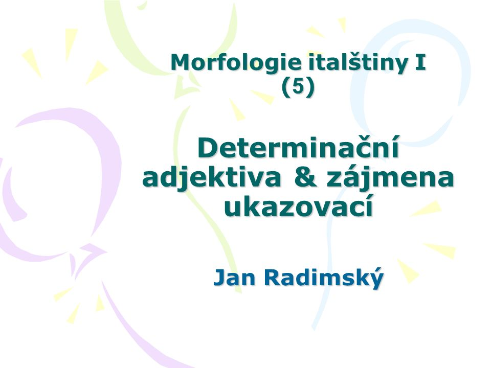 Morfologie italštiny I (5) Determinační adjektiva & zájmena ukazovací