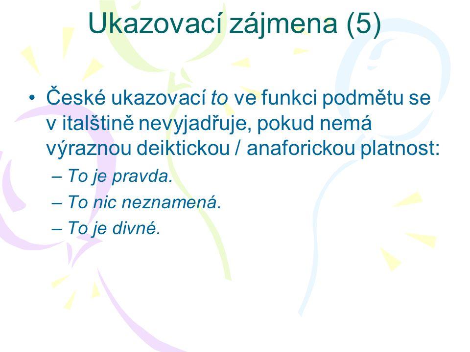 Ukazovací zájmena (5) České ukazovací to ve funkci podmětu se v italštině nevyjadřuje, pokud nemá výraznou deiktickou / anaforickou platnost: