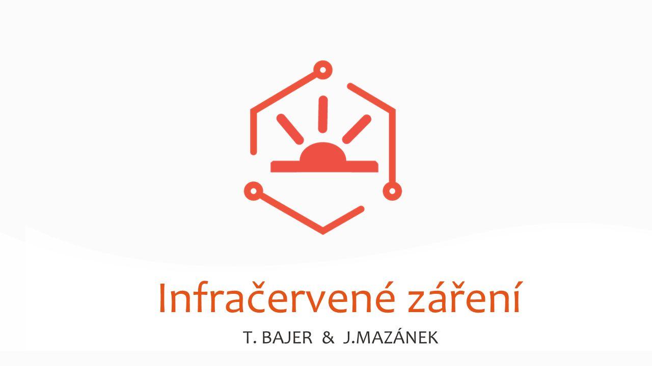 Infračervené záření T. BAJER & J.MAZÁNEK