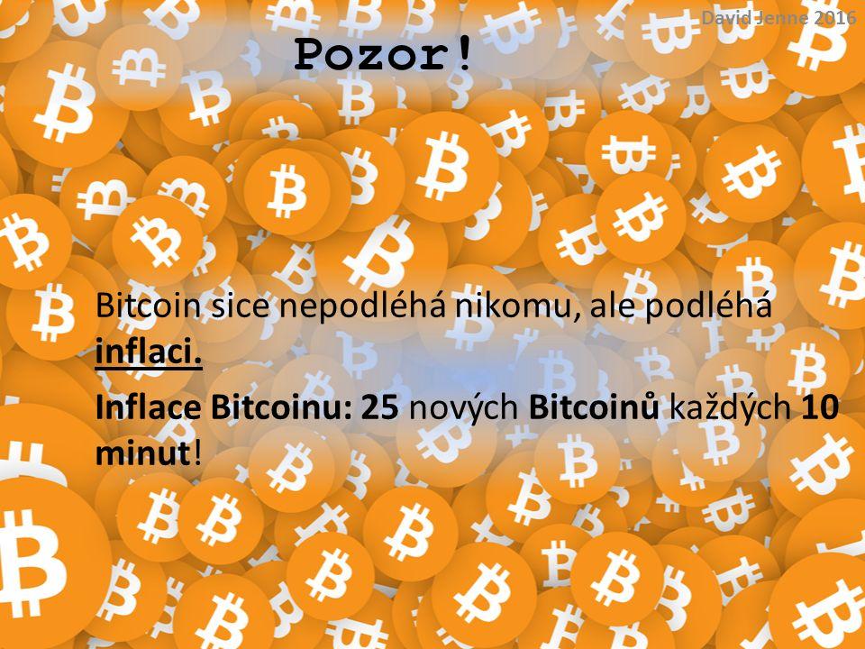 Pozor. David Jenne 2016. Bitcoin sice nepodléhá nikomu, ale podléhá inflaci.
