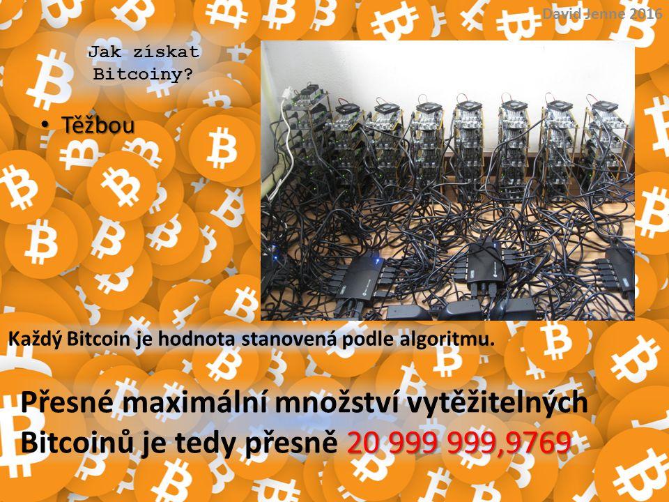 David Jenne 2016 Jak získat Bitcoiny Těžbou. Každý Bitcoin je hodnota stanovená podle algoritmu.