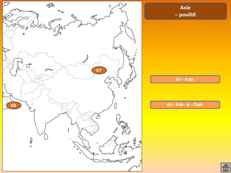 Asie – pouště 67 67 – Gobi 68 68 – Rub - al - Chálí