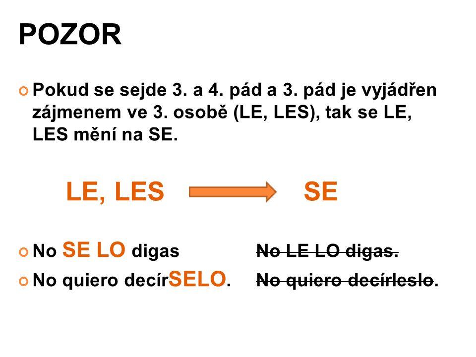 POZOR Pokud se sejde 3. a 4. pád a 3. pád je vyjádřen zájmenem ve 3. osobě (LE, LES), tak se LE, LES mění na SE.