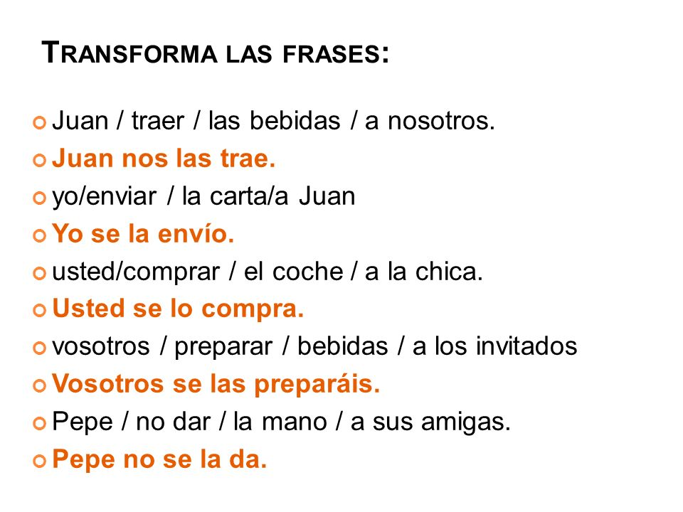Transforma las frases: