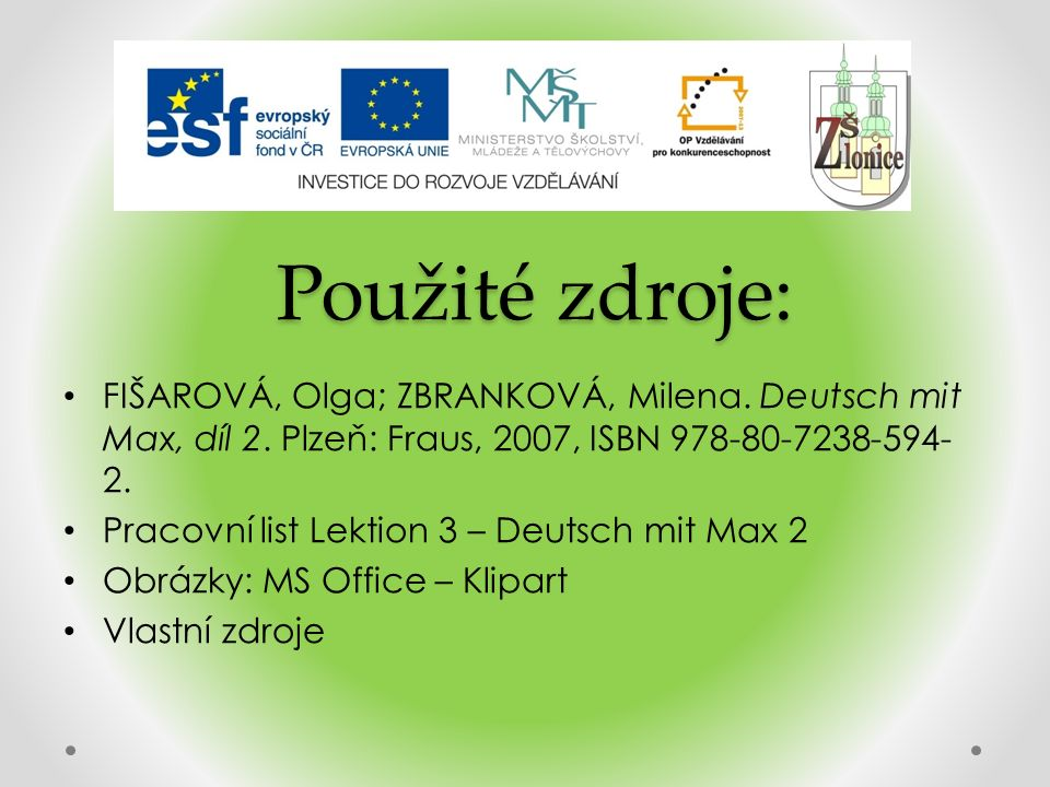 Použité zdroje: FIŠAROVÁ, Olga; ZBRANKOVÁ, Milena. Deutsch mit Max, díl 2. Plzeň: Fraus, 2007, ISBN 978-80-7238-594-2.