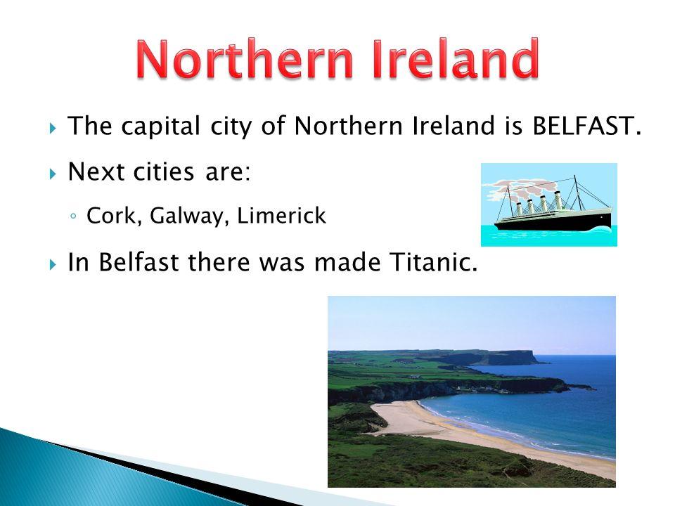 Northern Ireland The capital city of Northern Ireland is BELFAST.