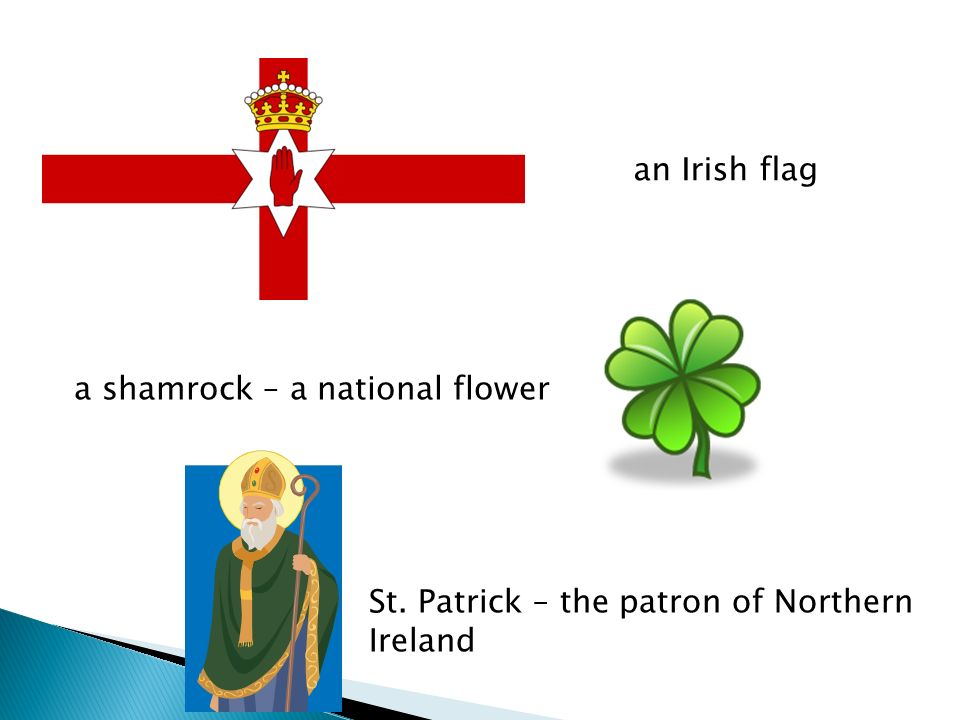 an Irish flag a shamrock – a national flower St. Patrick – the patron of Northern Ireland