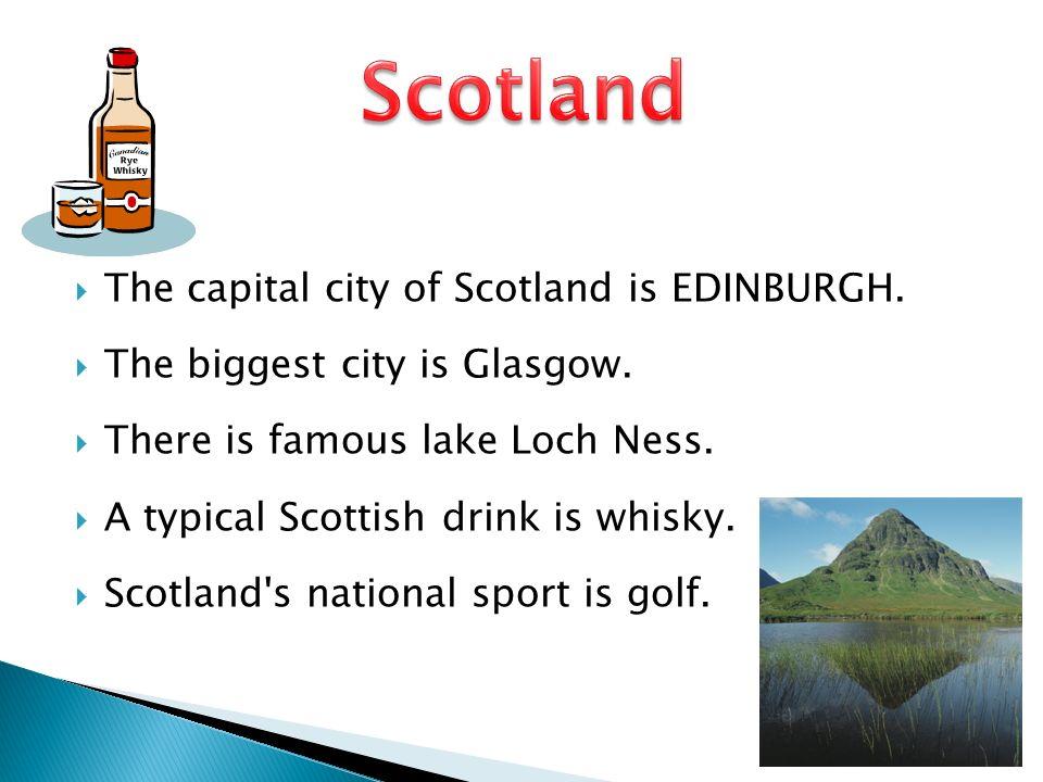 Scotland The capital city of Scotland is EDINBURGH.