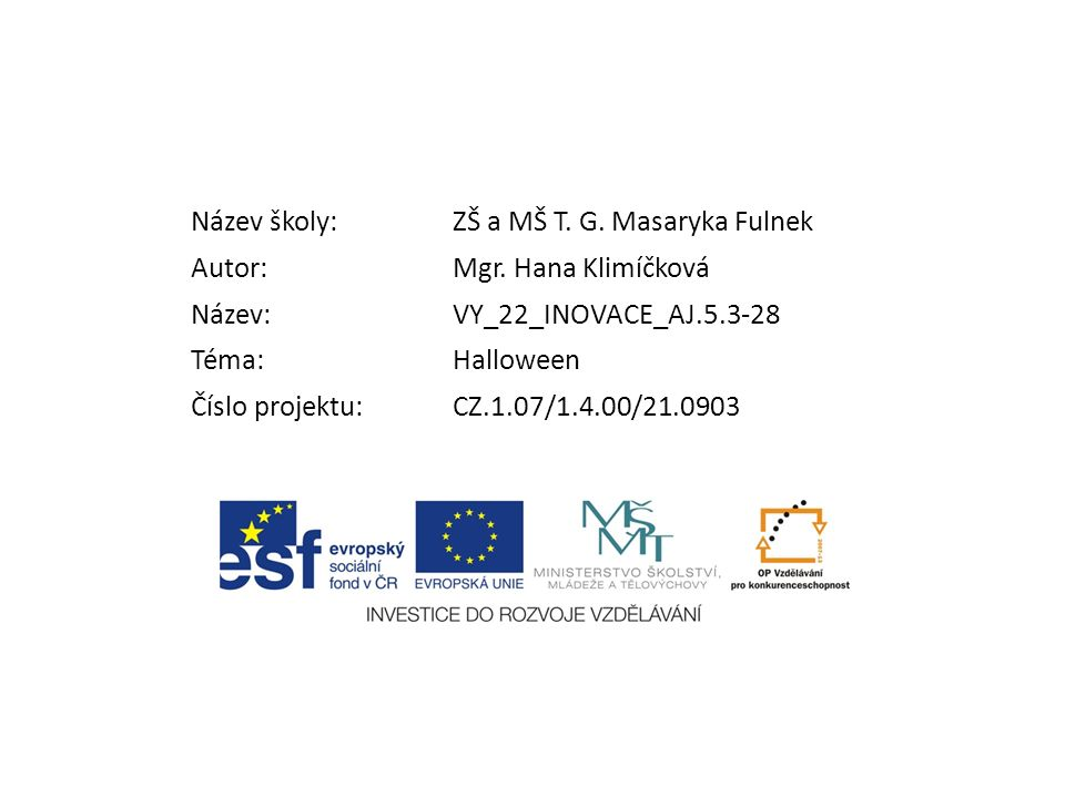 Název školy: ZŠ a MŠ T. G. Masaryka Fulnek. Autor: Mgr. Hana Klimíčková. Název: VY_22_INOVACE_AJ.5.3-28.