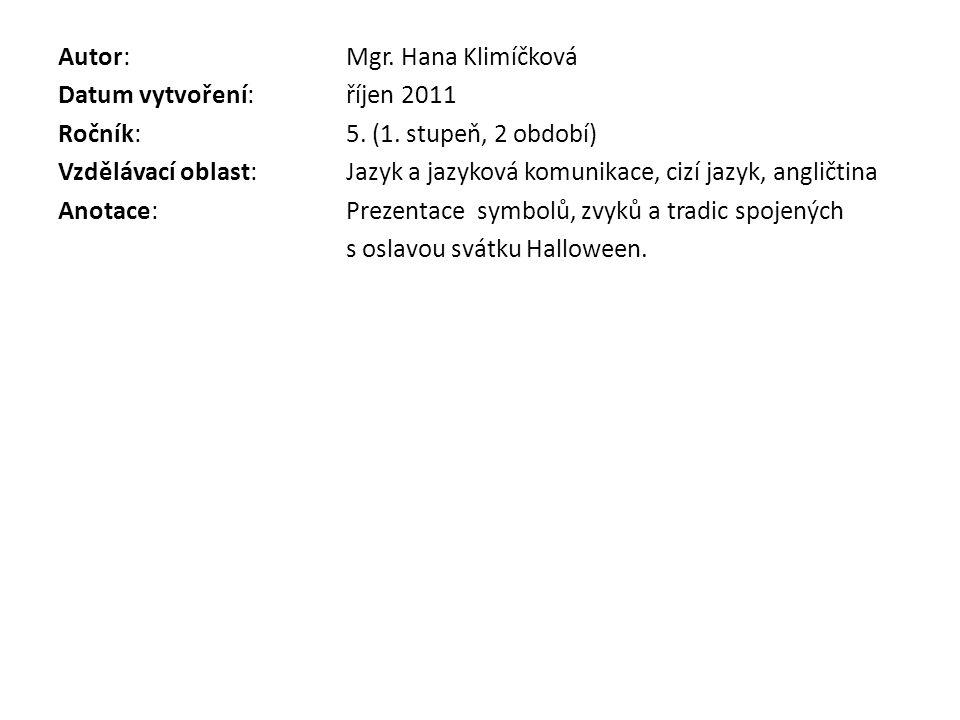 Autor: Mgr. Hana Klimíčková Datum vytvoření: říjen 2011 Ročník: 5. (1