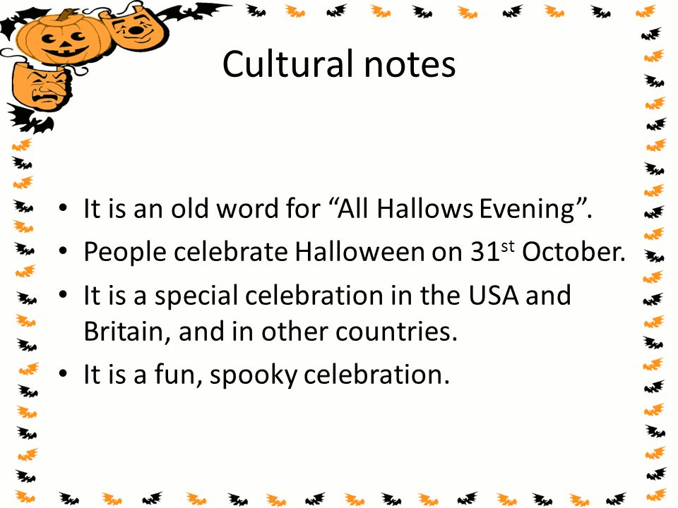 Cultural notes It is an old word for All Hallows Evening .