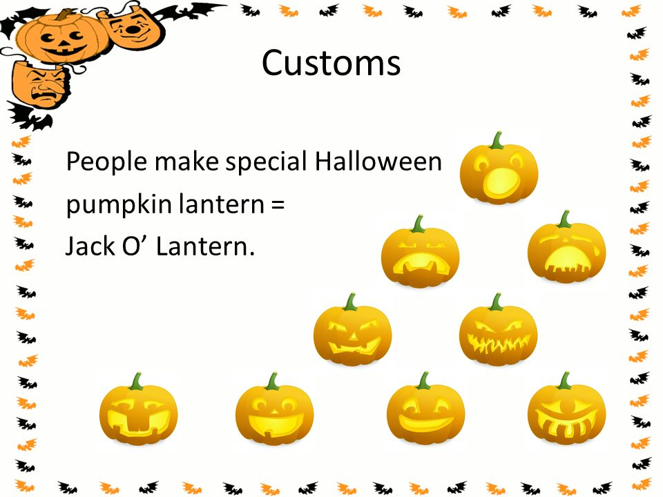 Customs People make special Halloween pumpkin lantern = Jack O' Lantern.