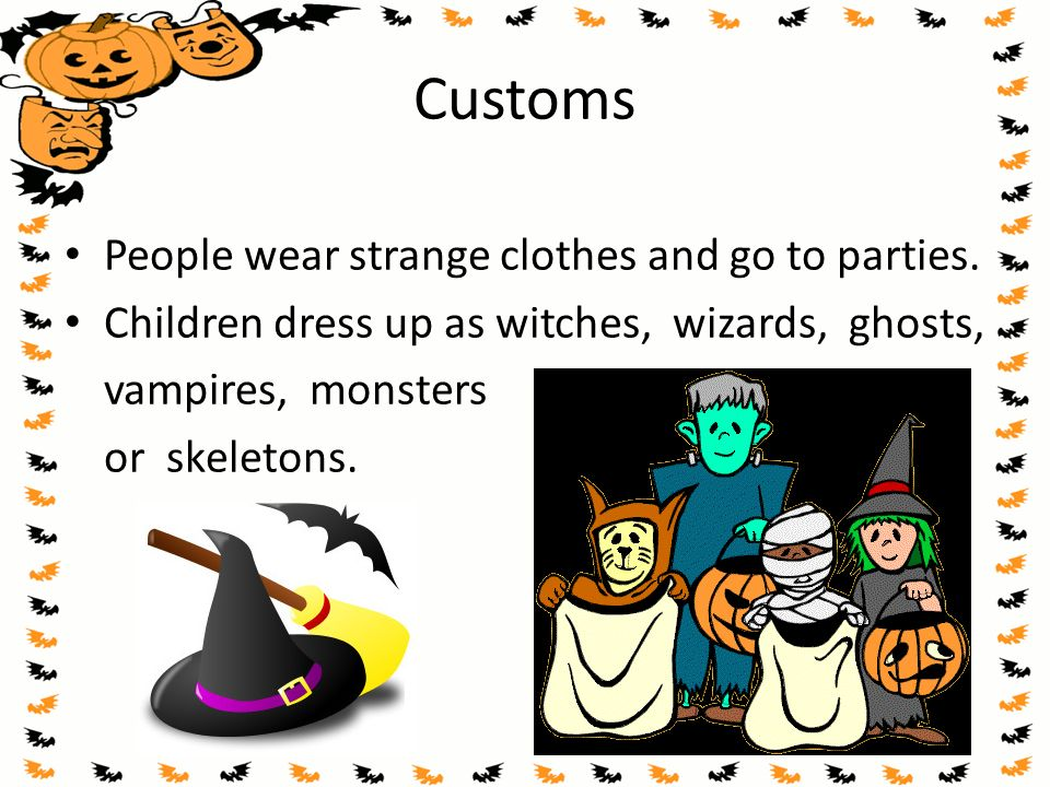 Customs People wear strange clothes and go to parties.
