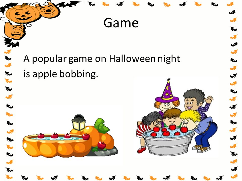 Game A popular game on Halloween night is apple bobbing.