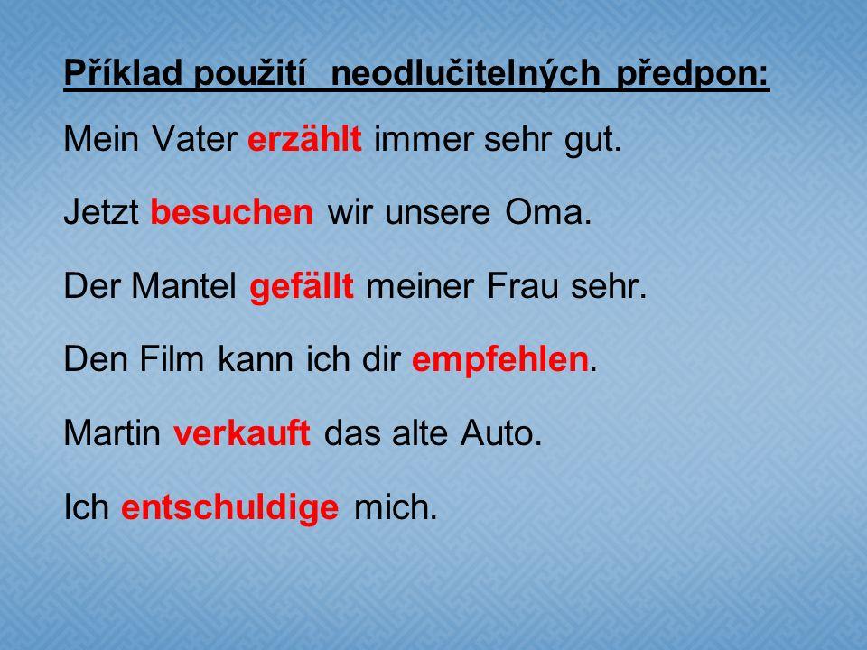 Příklad použití neodlučitelných předpon: Mein Vater erzählt immer sehr gut.