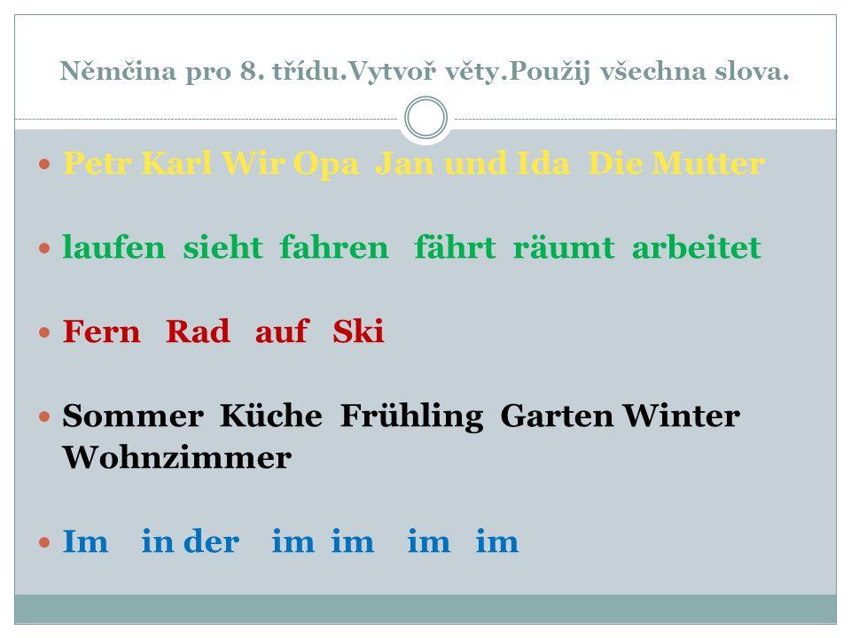 Němčina pro 8. třídu.Vytvoř věty.Použij všechna slova.