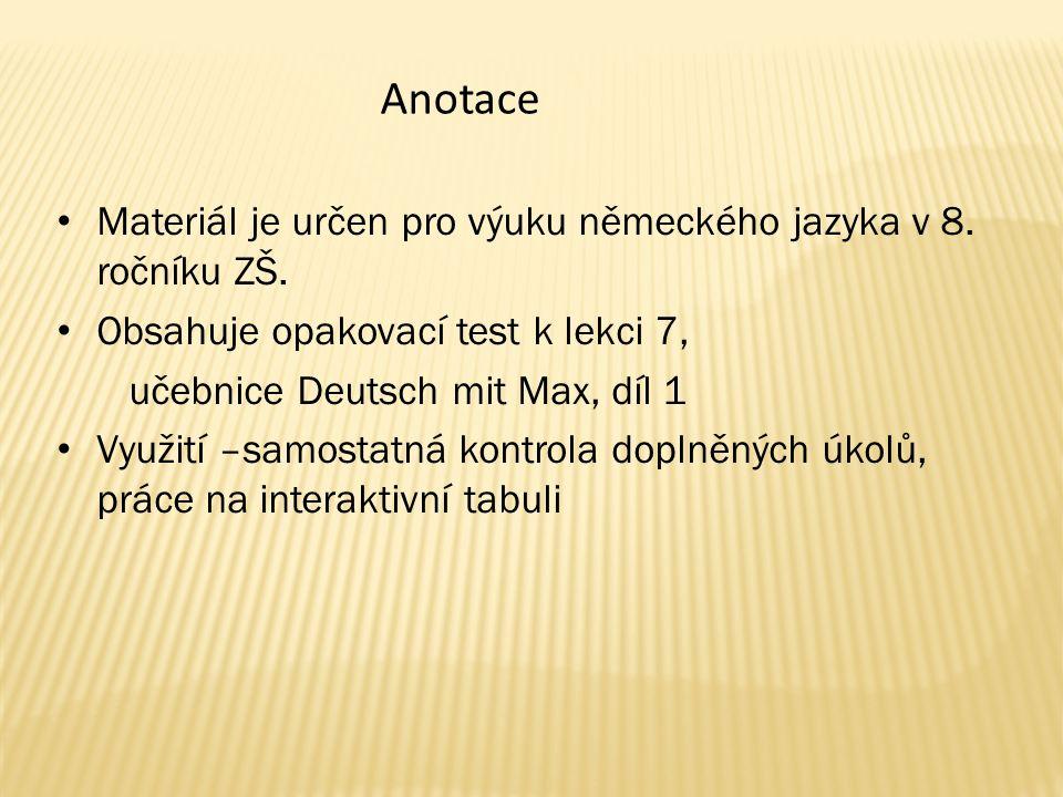 Anotace Materiál je určen pro výuku německého jazyka v 8. ročníku ZŠ.