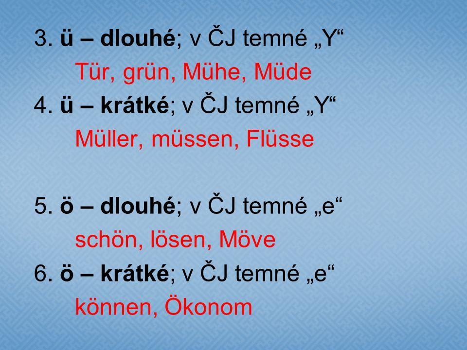 """3. ü – dlouhé; v ČJ temné """"Y Tür, grün, Mühe, Müde 4"""