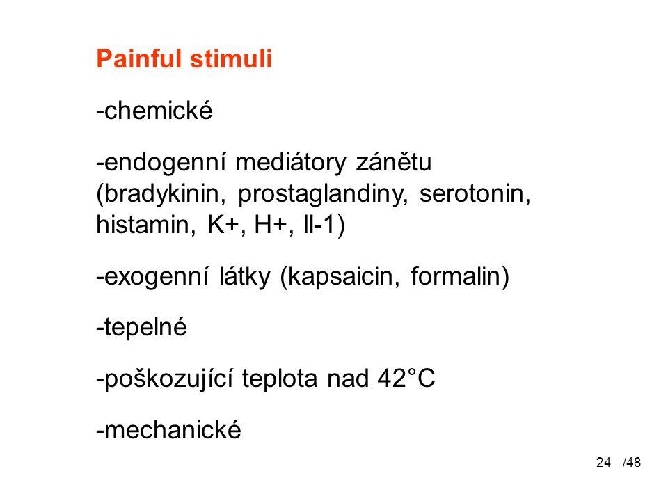 -exogenní látky (kapsaicin, formalin) -tepelné