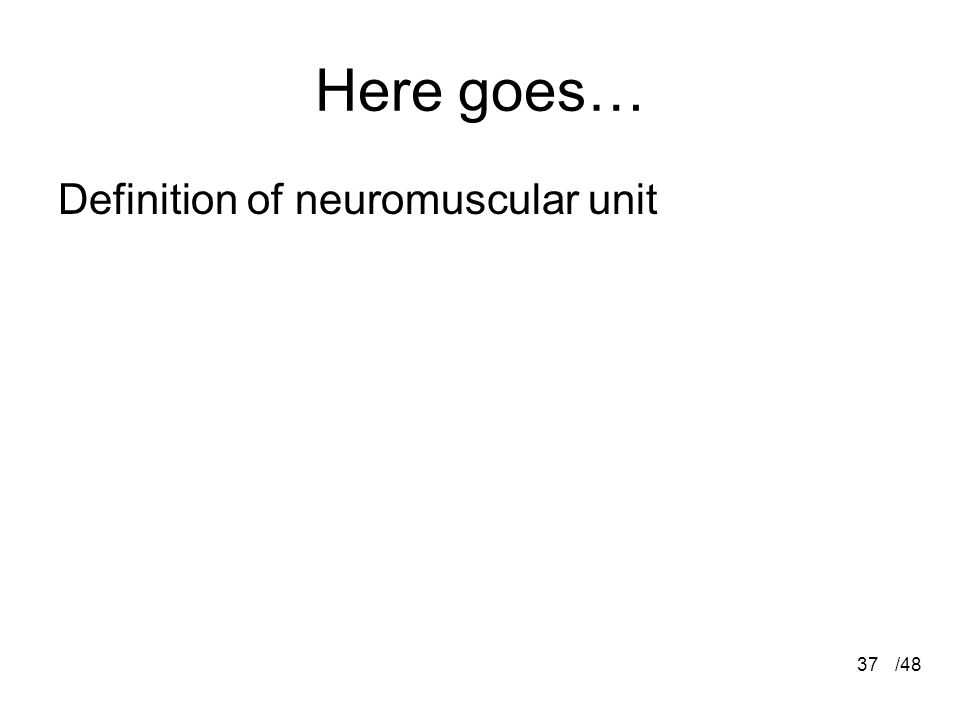 Here goes… Definition of neuromuscular unit /48