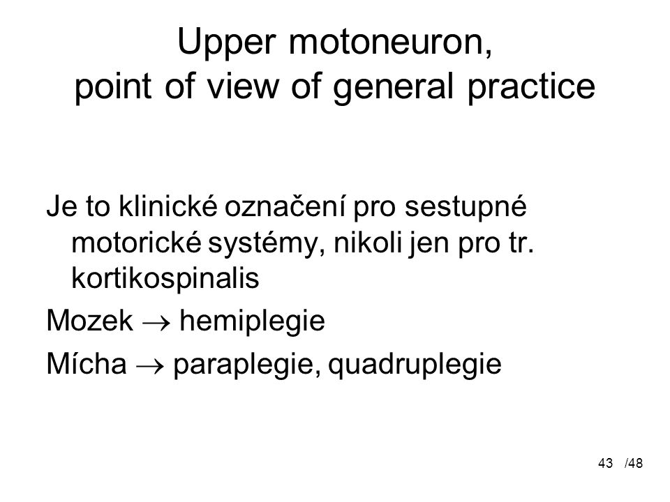 Upper motoneuron, point of view of general practice