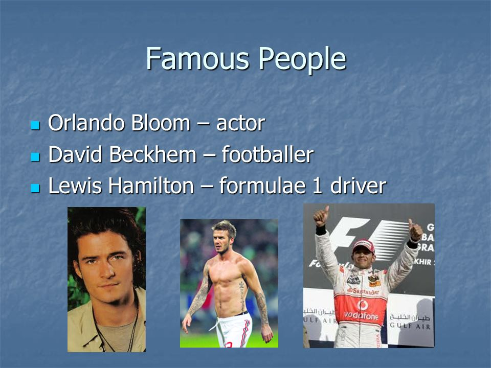 Famous People Orlando Bloom – actor David Beckhem – footballer