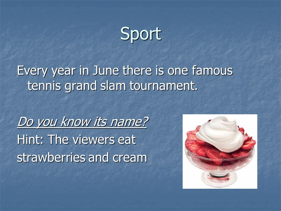Sport Every year in June there is one famous tennis grand slam tournament. Do you know its name Hint: The viewers eat.