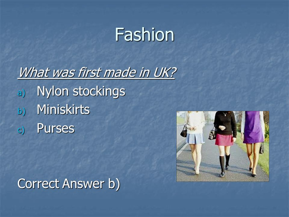 Fashion What was first made in UK Nylon stockings Miniskirts Purses