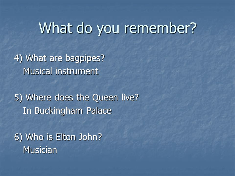 What do you remember 4) What are bagpipes Musical instrument