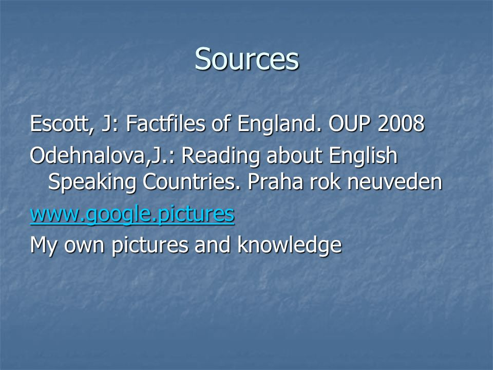 Sources Escott, J: Factfiles of England. OUP 2008