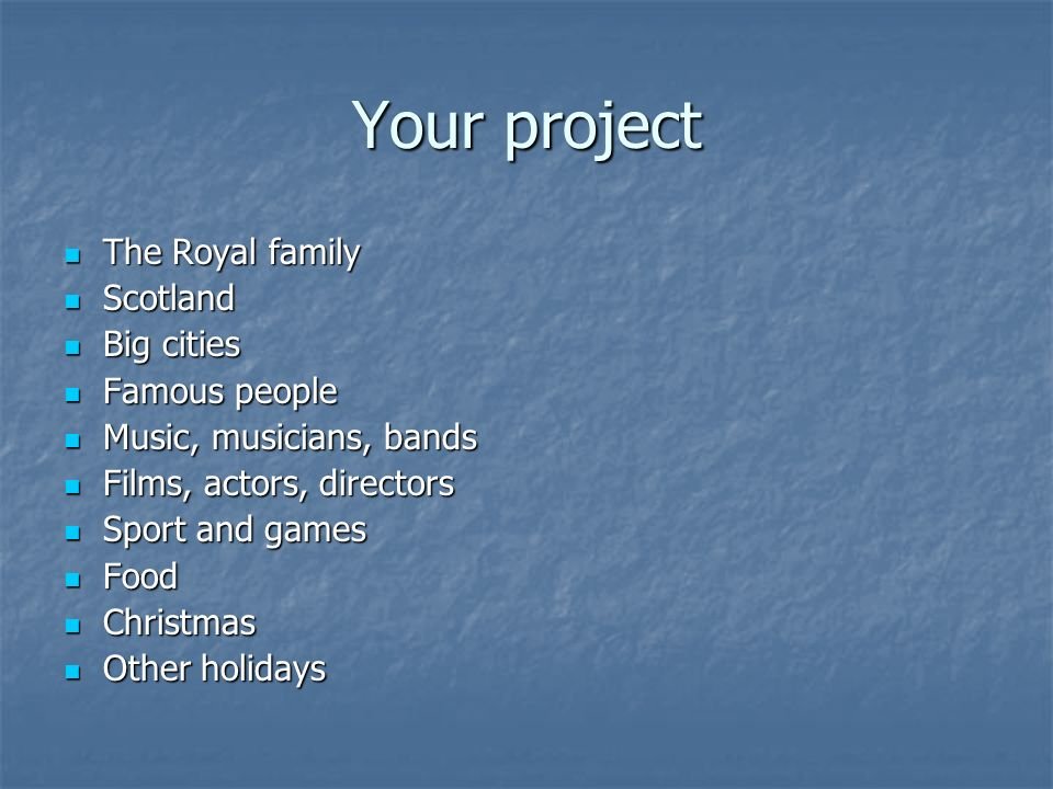 Your project The Royal family Scotland Big cities Famous people