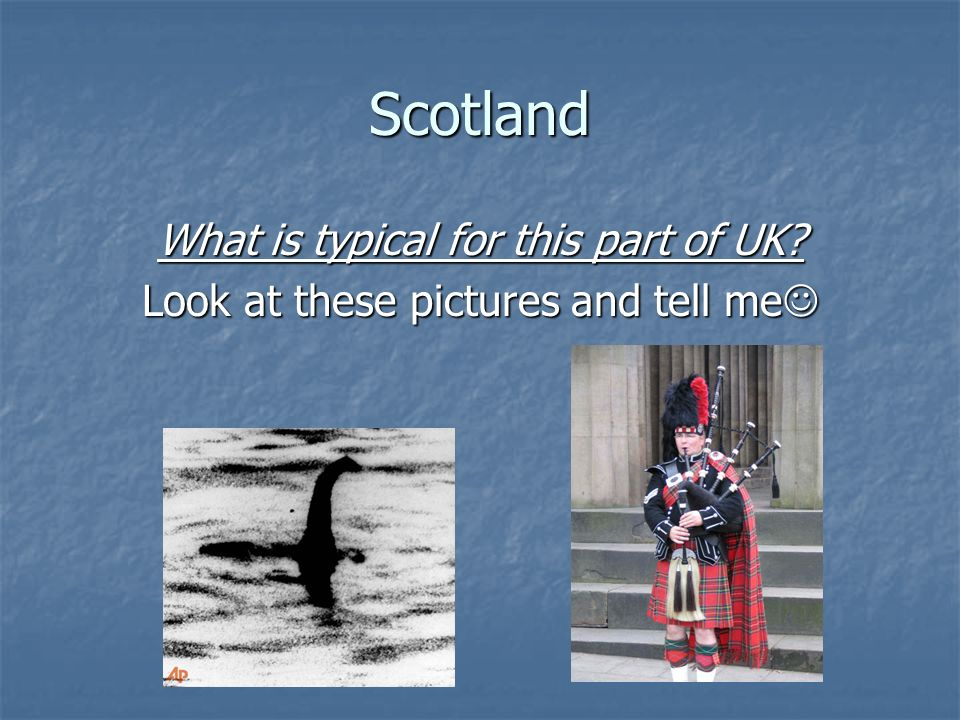 Scotland What is typical for this part of UK