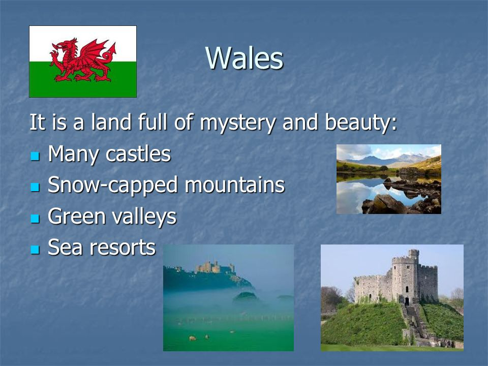 Wales It is a land full of mystery and beauty: Many castles