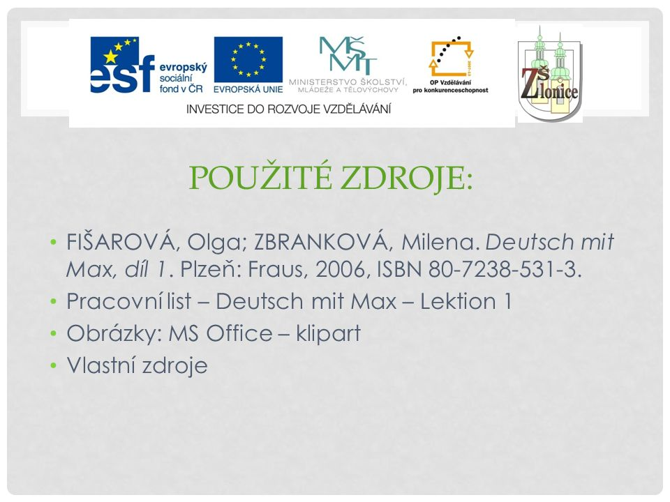 Použité zdroje: FIŠAROVÁ, Olga; ZBRANKOVÁ, Milena. Deutsch mit Max, díl 1. Plzeň: Fraus, 2006, ISBN 80-7238-531-3.