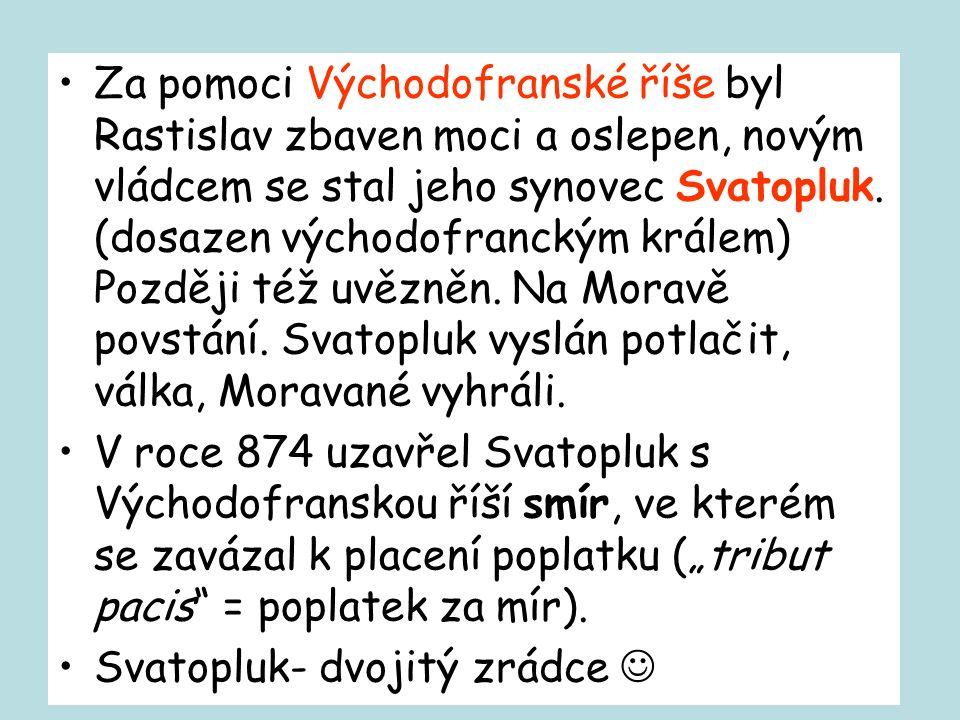 Za pomoci Východofranské říše byl Rastislav zbaven moci a oslepen, novým vládcem se stal jeho synovec Svatopluk. (dosazen východofranckým králem) Později též uvězněn. Na Moravě povstání. Svatopluk vyslán potlačit, válka, Moravané vyhráli.