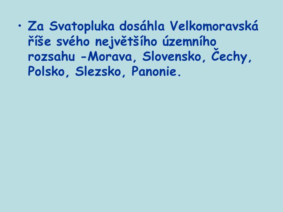Za Svatopluka dosáhla Velkomoravská říše svého největšího územního rozsahu -Morava, Slovensko, Čechy, Polsko, Slezsko, Panonie.