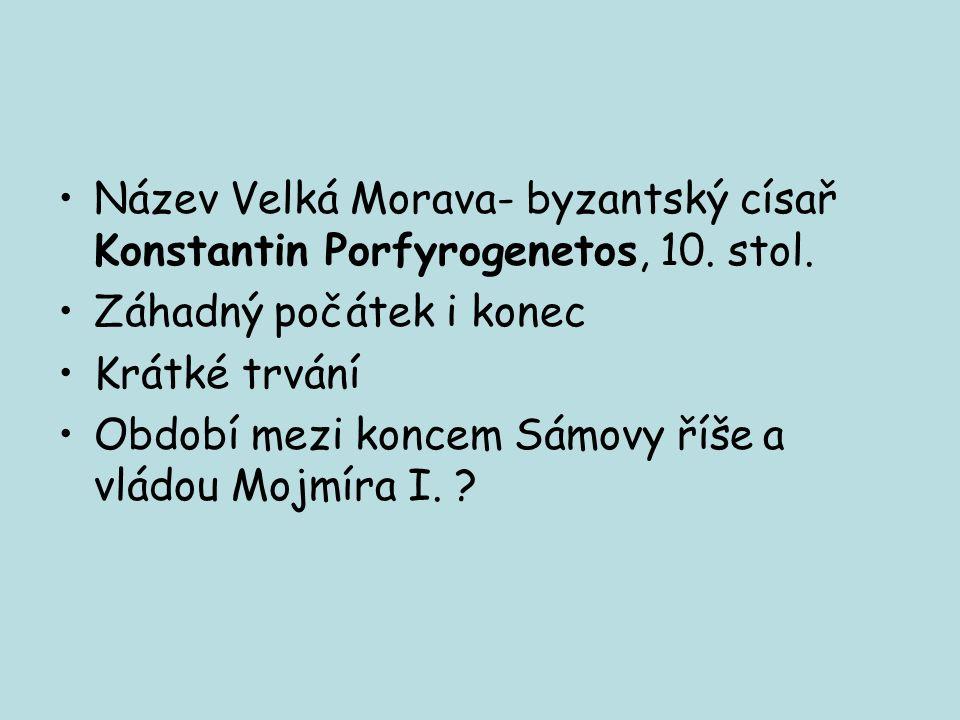 Název Velká Morava- byzantský císař Konstantin Porfyrogenetos, 10. stol.