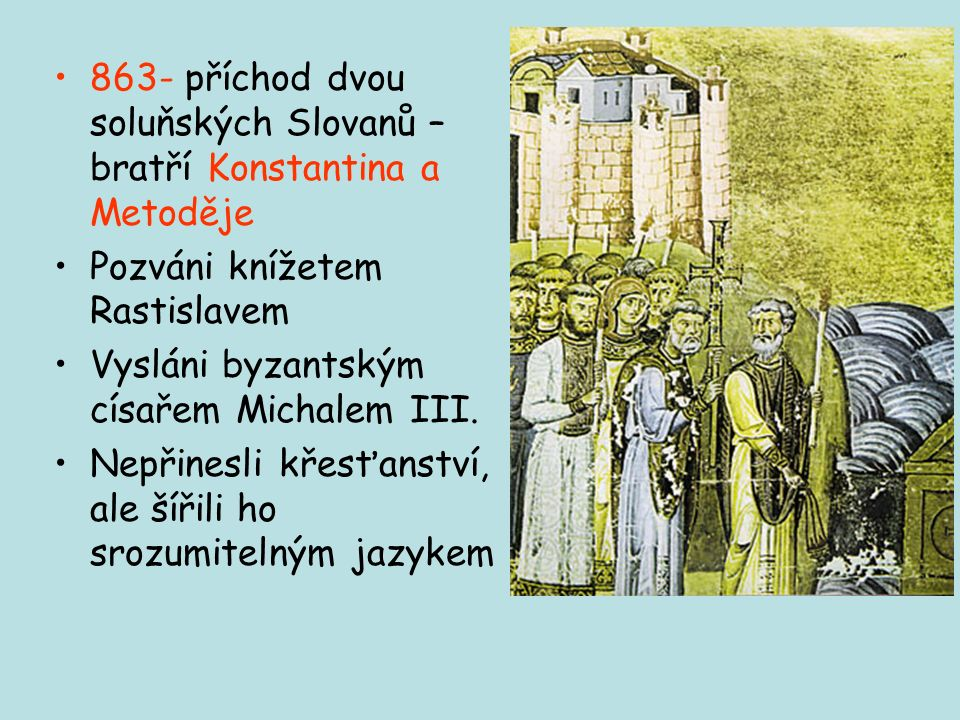 863- příchod dvou soluňských Slovanů – bratří Konstantina a Metoděje